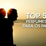 TOP 5 | Perfumes para os Pais